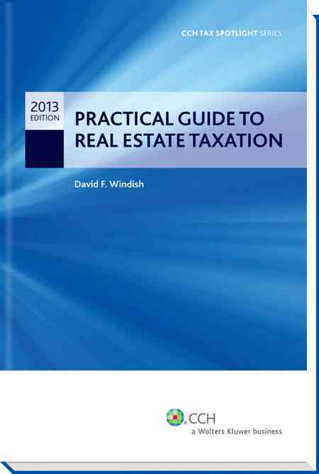 Practical Guide to Real Estate Taxation 2013 By Windish, David F.