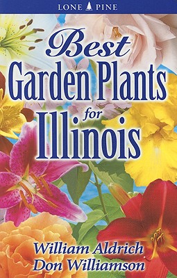 Best Garden Plants for Illinois By Aldrich, William/ Williamson, Don
